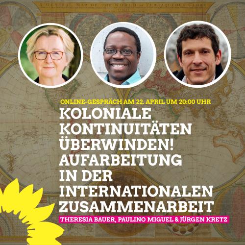 Sharepic zur Veranstaltung mit Theresia Bauer, Paulino Miguel und Jürgen Kretz, Hintergrund: eine historische Weltkarte
